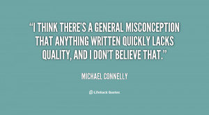 quote Michael Connelly i think theres a general misconception that