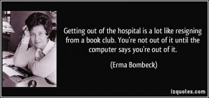 ... not out of it until the computer says you're out of it. - Erma Bombeck