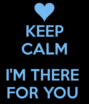 keep-calm-i-m-there-for-you.png