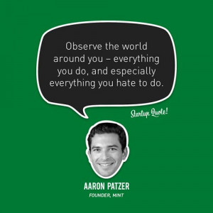 ... you hate to do. - Aaron Patzer, Founder, Mint #startup #quote