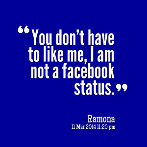 Quotes Picture: you don't have to like me, i am not a facebook status