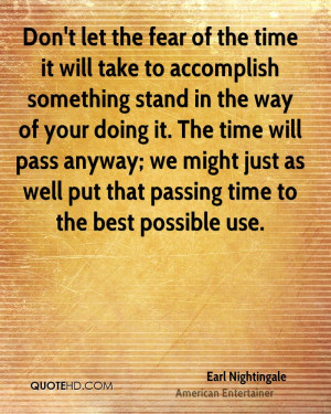 Don't let the fear of the time it will take to accomplish something ...