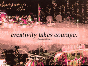 Image Quotes! - marian16rox: Creativity takes courage.