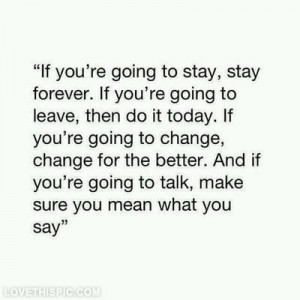 ... to stay, stay forever love quotes life quotes quotes quote life change