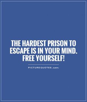 Mind Quotes Escape Quotes Prison Quotes