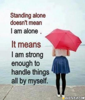 Standing Alone Quotes Tumblr Standing alone doesn
