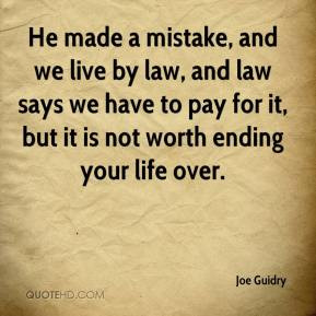 He made a mistake, and we live by law, and law says we have to pay for ...