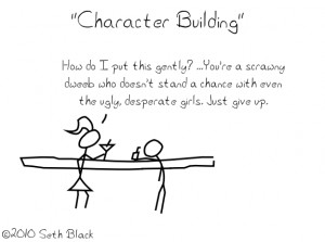 Character Building - This made me the man I am today.