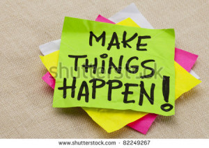 Make things happen motivational reminder - handwriting on a green ...