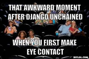 django-meme-generator-that-awkward-moment-after-django-unchained-when ...