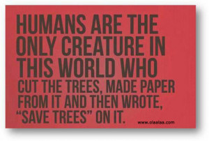 Save Trees-World-Humans-Paper-Creature-quotes