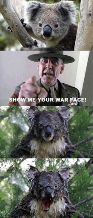 ... said SHOW ME YOUR WAR FACE!