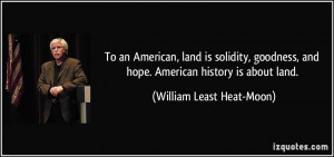 ... , and hope. American history is about land. - William Least Heat-Moon
