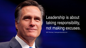 ... is about taking responsibility, not making excuses. – Mitt Romney