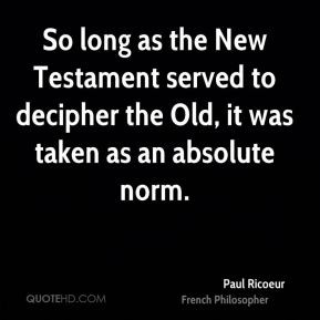 Paul Ricoeur - So long as the New Testament served to decipher the Old ...