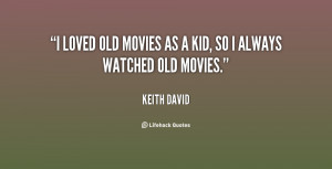 loved old movies as a kid, so I always watched old movies.""