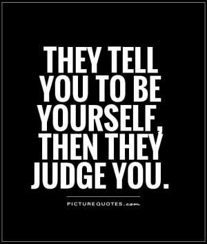 Be Yourself Quotes Being Yourself Quotes Judge Quotes