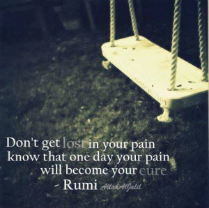 Don't get lost in your pain know that one day your pain will become ...