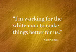 working for the white man to make things better for us ...