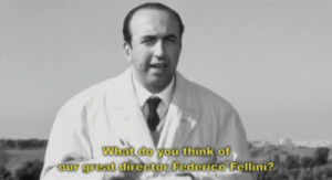 What do you think of our great director Federico Fellini ?