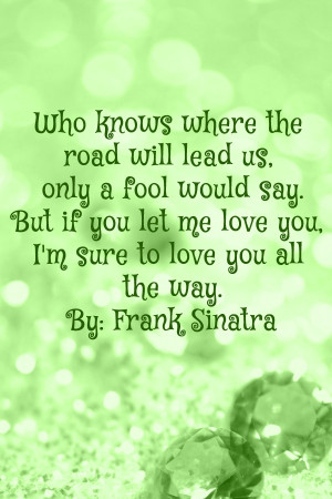 ... fool would say. But if you let me love you, I'm sure to love you all