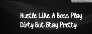 Hustle Like A Boss Play Dirty But Stay Profile Facebook Covers