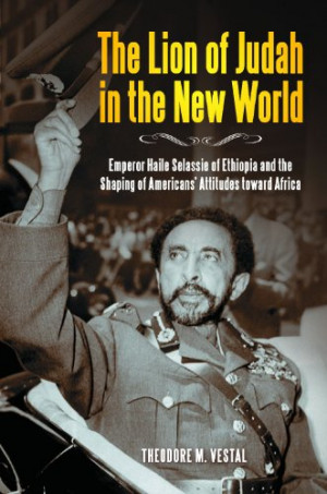 The Lion of Judah in the New World: Emperor Haile Selassie of Ethiopia ...