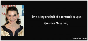 love being one half of a romantic couple. - Julianna Margulies