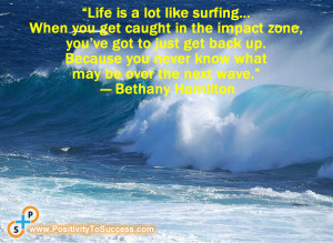"... you never know what may be over the next wave."" ~ Bethany Hamilton"