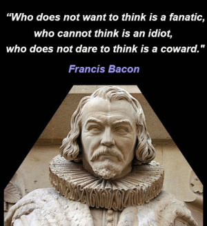francis bacon brilliantly put together words that i have been saying ...