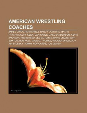 American Wrestling Coaches: James Chico Hernandez, Randy Couture ...