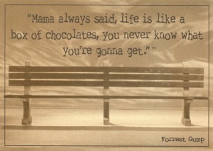 Mama always said, life is like a box of chocolates, you never know ...