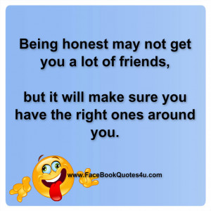 Being honest may not get you a lot of friends,