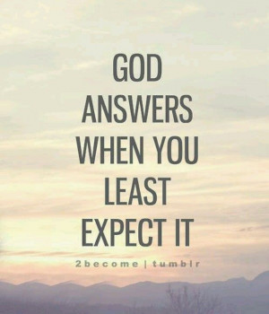 ... Does!! I Am So Thankful He Does Answer Our Prayers...But in His Time
