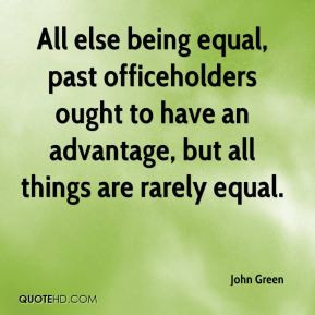 All else being equal, past officeholders ought to have an advantage ...