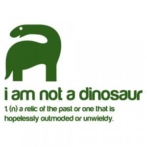 Dinosaur Quotes I am not a dinosaur sticker