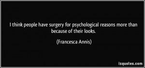 think people have surgery for psychological reasons more than ...