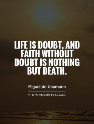 ... doubt, and faith without doubt is nothing but death. Picture Quote #1