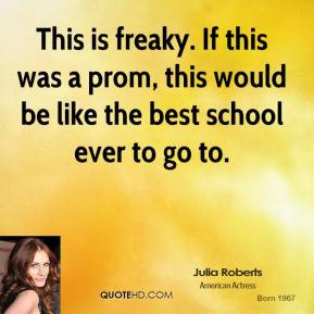 julia-roberts-quote-this-is-freaky-if-this-was-a-prom-this-would-be ...