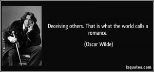 Deceiving others. That is what the world calls a romance. - Oscar ...