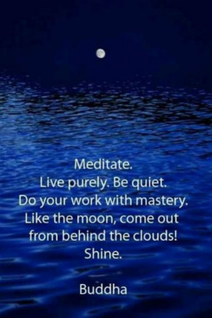 Meditate. Live purely. Be quiet. Do your work with mastery. Like the ...