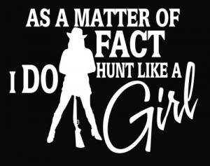 As a Matter of Fact I Do Hunt Like a Girl Vinyl Decal Sticker