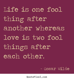 Fool Quotes Life quotes - life is one fool