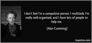 don't feel I'm a compulsive person. I multitask. I'm really well ...