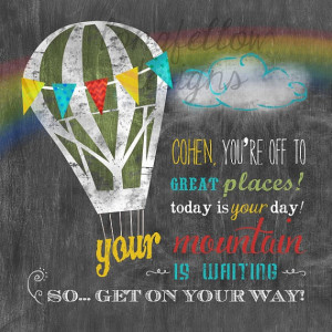... re off to great places Today is your day by Longfellowdesigns, $25.00