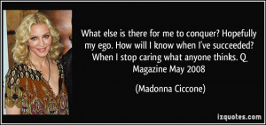 ... know when I've succeeded? When I stop caring what anyone thinks. Q
