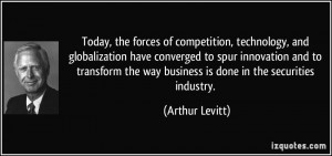 Today, the forces of competition, technology, and globalization have ...