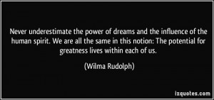 Never underestimate the power of dreams and the influence of the human ...