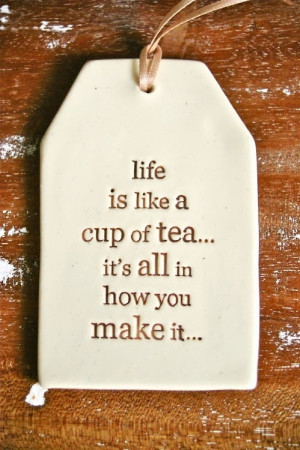 Life is like a cup of TEA... #lifequotes