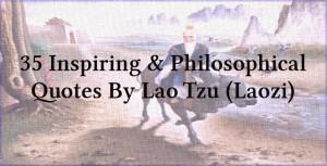35 Inspiring & Philosophical Quotes By Lao Tzu (Laozi)